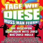 Tage wie diese muss man feiern! - Die Discofox Schlager Hits 2012 bis 2013 - Ursprüngliches Erscheinungsdatum : 12. Dezember 2012