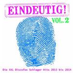 Eindeutig! - Die XXL Discofox Schlager Hits 2013 bis 2014, Vol. 2 - Ursprüngliches Erscheinungsdatum : 9. September 2013