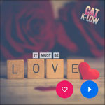 It Must Be Love (Heart Mix) Cat K-Low - Erschienen am 21.04.21