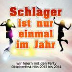 Schlager ist nur einmal im Jahr - Wir feiern mit den Party Oktoberfest Hits 2013 bis 2014 - Ursprüngliches Erscheinungsdatum : 9. August 2013