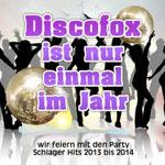 Discofox ist nur einmal im Jahr - Wir feiern mit den Party Schlager Hits 2013 bis 2014 - Ursprüngliches Erscheinungsdatum : 9. August 2013