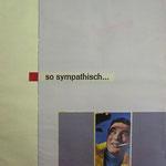 SO SYMPATHISCH, 2006, ZEITSCHRIFTENREKLAME / ACRYL, 30 X 22 CM