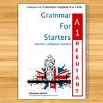GRAMMAR FOR STARTERS A1 débutant (= des leçons, des exercices corrigés, les verbes irréguliers, un test final) est le livre de grammaire anglaise pour l'adulte qui débute en anglais et pour l'élève qui entre en CM2 et en 6ème. Il les guidera  pas à pas