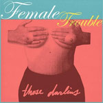 Those Darlins – Female Trouble (Divine cover)