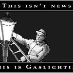 """""""Gaslighting."""""""