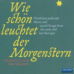 'Wie schön leuchtet der Morgenstern'  Christmas pastorale Music and sacred Songs from the early and late Baroque     //  OEHMS CLASSICS 2011