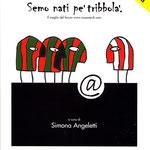 2010. Libro SEMO NATI PE' TRIBBOLA'. Il meglio dal forum www.rossoverdi.com