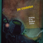 Joe Crookston: Darkling & the Bluebird Jubilee