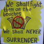 we shall fight them on the beaches...surrender - not a chance.