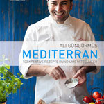 Ali Güngörmüs: Mediterran - 100 kreative Rezepte rund ums Mittelmeer (Dorling Kindersley)