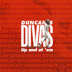 DUNCAN'S DIVAS Up and at'em