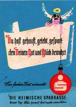 Du hast gehaust, gelebt, gespart - den Deinen Gut und Glück bewahrt. Ein frohes Fest wünscht S Sparkasse. Die heimische Sparkasse (Plakat 83 x 62 cm von 1959).
