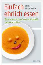 'Einfach ehrlich essen' von Maike Ehrlichmann, Hirzel Verlag