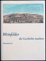 Hermann Lei: Weinfelder, die Geschichte machten. Erhältlich auf der Stadtverwaltung Weinfelden.