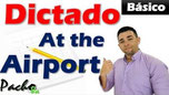 Dictado At the Airport Pacho8a
