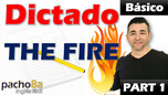Dictado The Fire Parte 1 Pacho8a