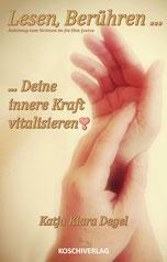 Lesen, Berühren, Deine innere Kraft vitalisieren von Katja Klara Degel