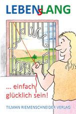 LEBENsLANG ... einfach glücklich sein! Mutmachbuch von Michael May & Koschi