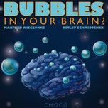 Choco, BUBBLES IN YOUR BRAIN?
