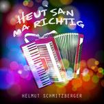 Schmitzberger Helmut Heut san ma Richtig