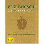 Vegetarisch! Das Goldene von GU Rezepte zum Glänzen und Genießen