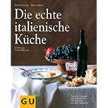 Die echte italienische Küche Typische Rezepte und kulinarische Impressionen aus allen Regionen (GU Echte Küchen)