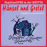 HÄNSEL UND GRETEL - Engelbert Humperdinck , FamilienOPER  in der Krypta