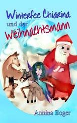 eBook | E-Book | neu | Kinder-Buch | Kinderbuch | Advent | Weihnacht | Abenteuer-Märchen | Kindergeschichten | Bilderbuch | Pferde | Tiere | Reh | Hase | Winterfee Chiarina Kinderbuch-Reihe von Annina Boger