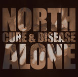 "NORTH ALONE ""Cure & Disease"""