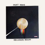 MEAT WAVE  Delusion Moon