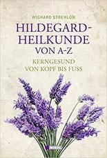 Hildegard Heilkunde von A-Z