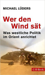 Wer den Wind sät: Was westliche Politik im Orient anrichtet | Preis 14.95 EUR | 11-2016 C.H.Beck