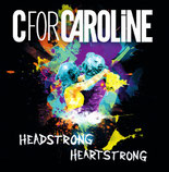 C for Caroline - Headstrong/Heartstrong