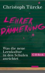 """Christoph Türcke, """"Lehrerdämmerung: Was die neue Lernkultur in den Schulen anrichtet"""", C. H. Beck Verlag"""