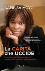 """""""La Carità che Uccide"""" edito da Rizzoli, il libro dell'oxfordiana Dambisa Moyo, originaria dello Zambia"""