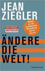Ändere die Welt!: Warum wir die kannibalische Weltordnung stürzen müssen von Jean Ziegler | Preis 14.63 EUR | 03-2015 C. Bertelsmann