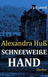 Schneeweisse Hand. Thriller von Alexandra Huß