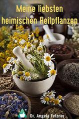 Dr. Angela Fetzner - Meine liebsten heimischen Heilpflanzen - Autorinnenclub