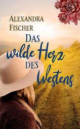 Alexandra Fischer - das wilde Herz des Westens