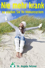 Dr. Angela Fetzner - Nie mehr krank - Autorinnenclub