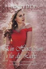 Ein Herzogtum für die Liebe - Felicity D'Dor