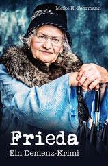 Meike K. Fehrmann - Frieda Ein Demenzkrimi