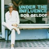 Bob Geldof-Under The Influ..