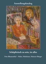 Fritz Blumenthal - Maler, Mediziner, Mainzer Bürger. Schöpferisch zu sein, ist alles