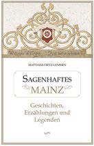 Sagenhaftes Mainz. Geschichten, Erzählungen und Legenden