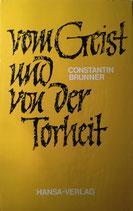 Brunner, Constantin: ›Vom Geist und von der Torheit‹ (Gesammelte Aufsätze, Hrsg. Heinz Stolte), Hamburg 1971, 375 S.