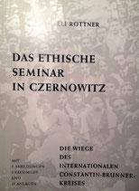 Rottner, Eli: ›Das Ethische Seminar in Czernowitz. Die Wiege des internationalen Constantin Brunner-Kreises‹ Dortmund 1973, 174 S.