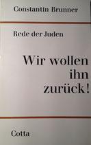 Brunner, Constantin: ›Rede der Juden: Wir wollen ihn zurück!‹ 4. Aufl. Stuttgart 1969, 99 S.