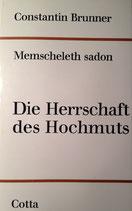 Brunner, Constantin: ›Die Herrschaft des Hochmuts. Memscheleth Sadon‹ 2. Aufl. Stuttgart 1969, 170 S.