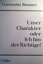 Brunner, Constantin: ›Unser Charakter oder Ich bin der Richtige!‹ 2. Aufl. Stuttgart 1964, 250 S.